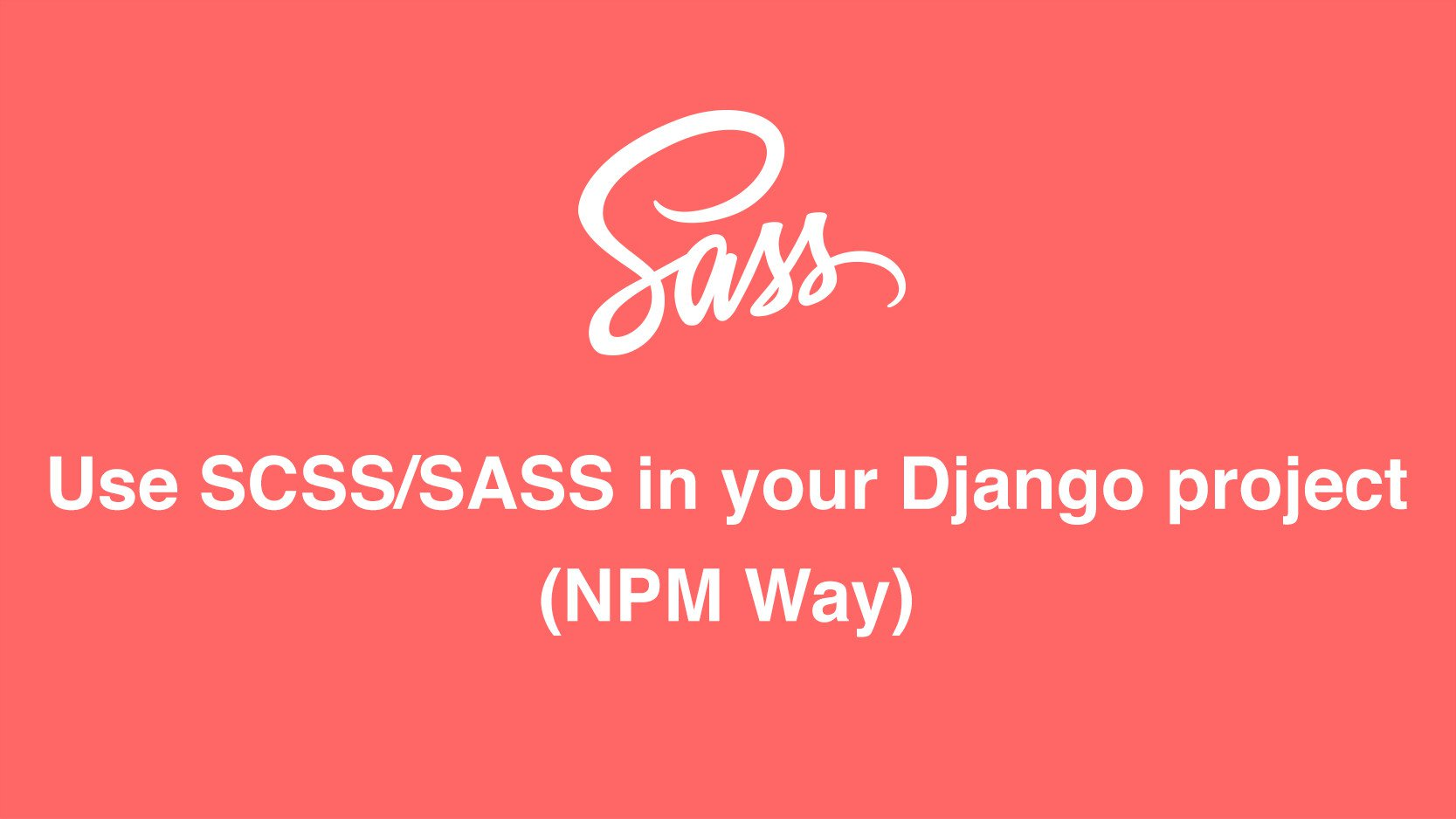 How to use SCSS/SASS in your Django project (NPM Way