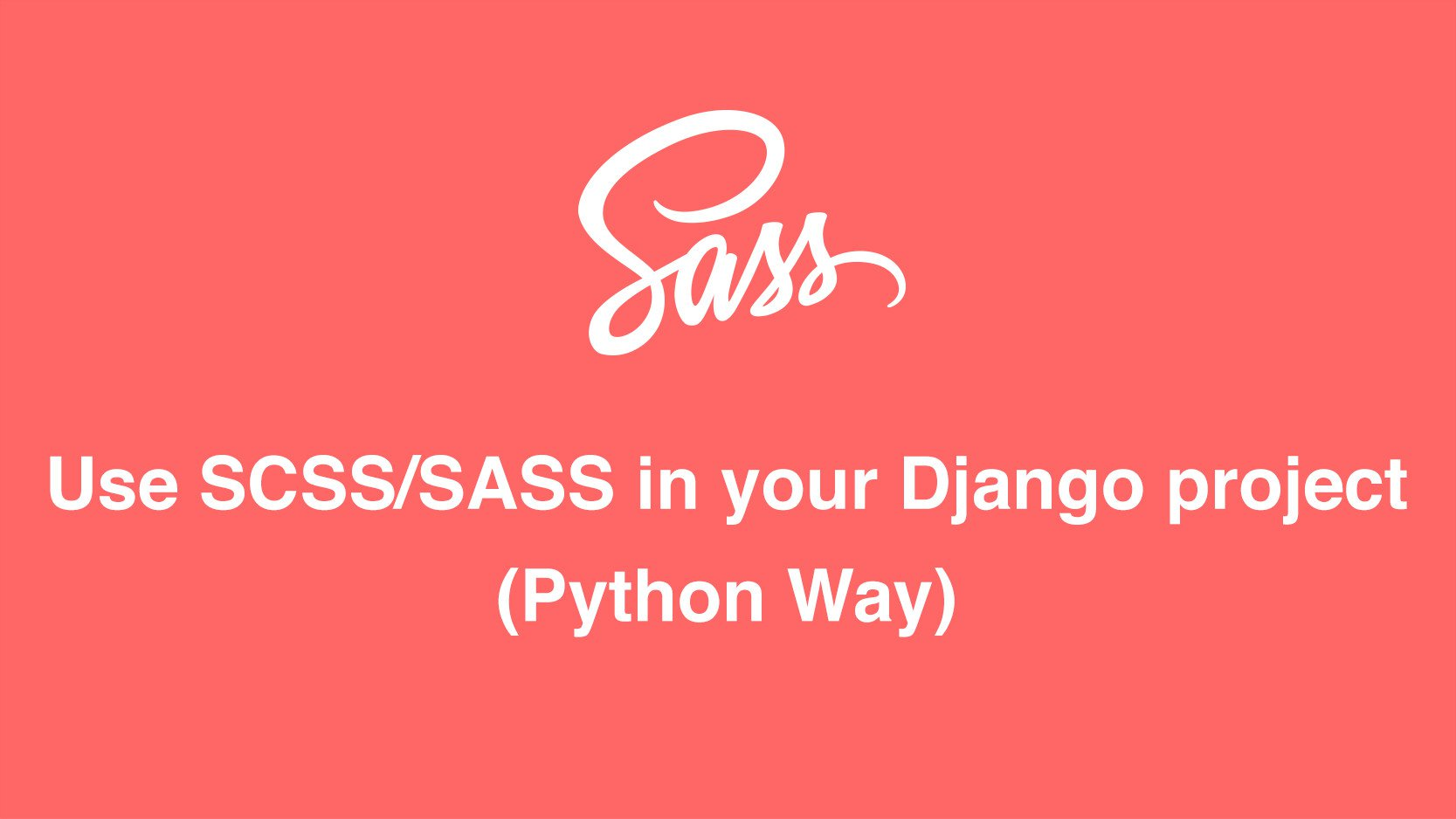 How to use SCSS/SASS in your Django project (Python Way